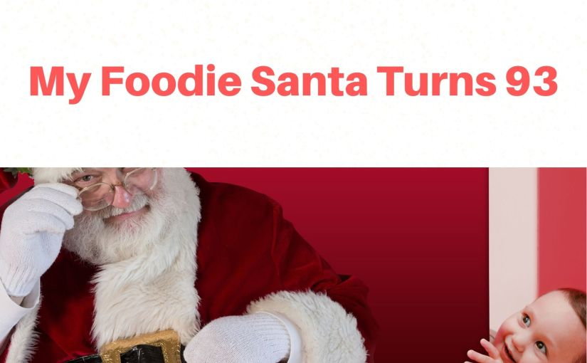 My Foodie Santa Turns 93