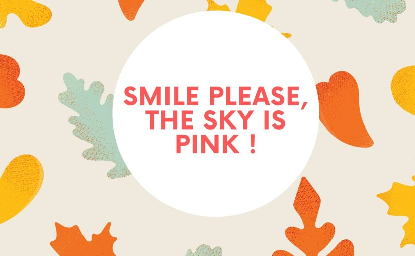 Smile Please, The Sky Is Pink