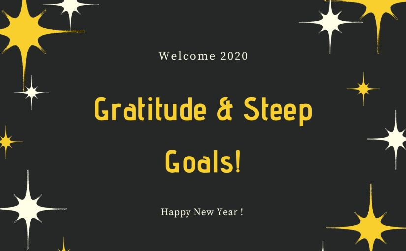 Welcoming 2020 with Gratitude, Steep Goals