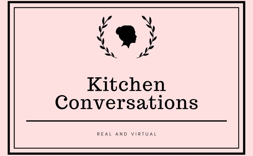 Kitchen Conversations: In the Real and the Virtual World